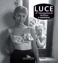 Luce. Fotografie storiche dall'archivio 1927-56 - Mantova