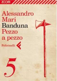 Banduna - 5. Pezzo a pezzo