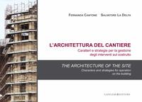 L'architettura del cantiere. Caratteri e strategie per la gestione degli interventi sul costruito