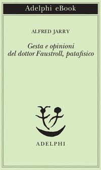 Gesta e opinioni del dottor Faustroll, patafisico ePub