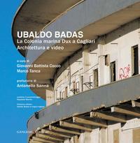 Ubaldo Badas. La Colonia marina Dux a Cagliari - The Dux marine colony in Cagliari