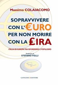 Sopravvivere con l'euro per non morire con la lira. Prefazione di Stefano Folli