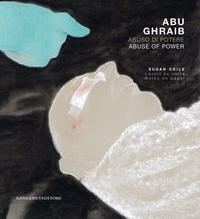 Abu Ghraib. Abuso di potere /Abu Ghraib. Abuse of power