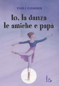 Io, la danza, le amiche e papà ePub