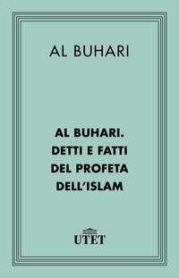 Al Buhari. Detti e fatti del Profeta dell'Islam ePub