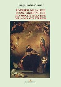 Riverberi della luce di Sant'Agostino e di mia moglie sulla fine della mia vita terrena