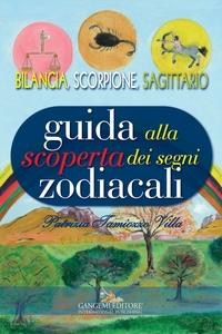 Guida alla scoperta dei segni zodiacali - Bilancia, Scorpione, Sagittario