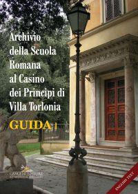 Archivio della Scuola Romana al Casino dei Principi di Villa Torlonia. Guida 1 - Archive of the Roman School at the Casino dei Principi of Villa Torlonia. Guide 1