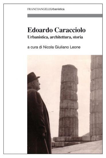 Edoardo Caracciolo. Urbanistica, architettura, storia