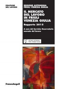 Il mercato del lavoro in Friuli Venezia Giulia. Rapporto 2015