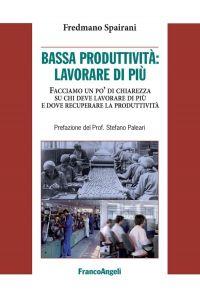 Bassa produttività: lavorare di più. Facciamo un po' di chiarezz