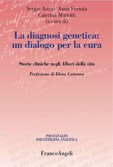La diagnosi genetica: un dialogo per la cura. Storie cliniche ne