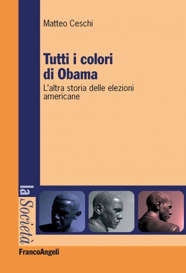 Tutti i colori di Obama. L'altra storia delle elezioni americane