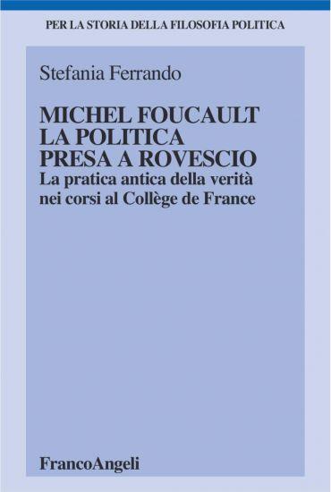 Michel Foucault, la politica presa a rovescio. La pratica antica