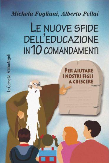 Le nuove sfide dell'educazione in 10 comandamenti. Per aiutare i
