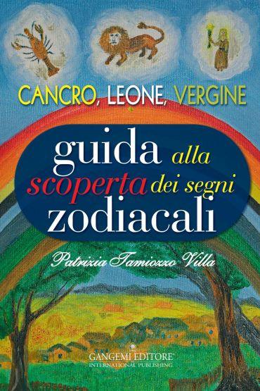 Guida alla scoperta dei segni zodiacali - Cancro, Leone, Vergine