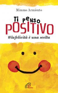 Ti penso positivo. #la felicità è una scelta ePub