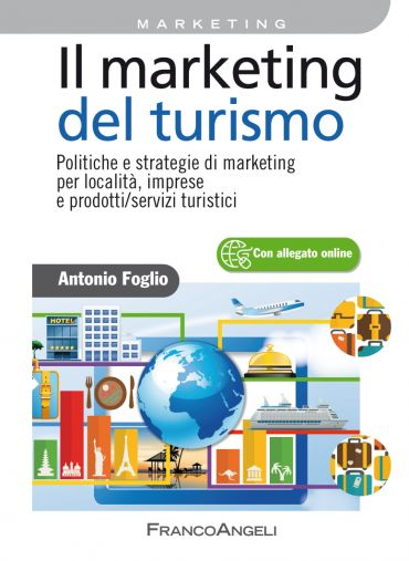 Il marketing del turismo. Politiche e strategie di marketing per
