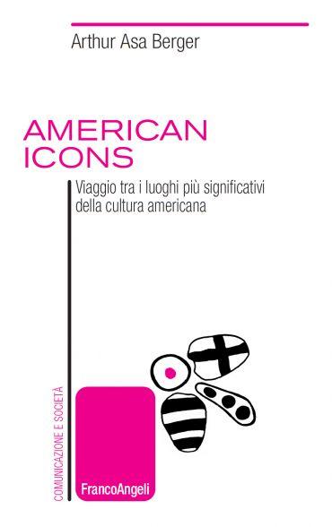 American icons. Viaggio tra i luoghi più significativi della cul