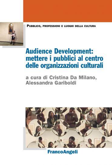 Audience Development: mettere i pubblici al centro delle organiz