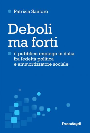 Deboli ma forti. Il pubblico impiego in Italia tra fedeltà polit