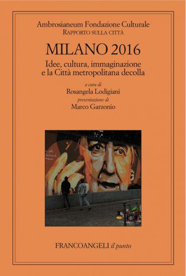 Milano 2016. Rapporto sulla città. Idee, cultura, immaginazione