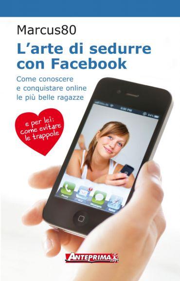 L'arte di sedurre con Facebook ePub