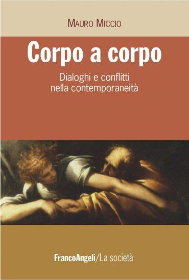 Corpo a corpo. Dialoghi e conflitti nella contemporaneità