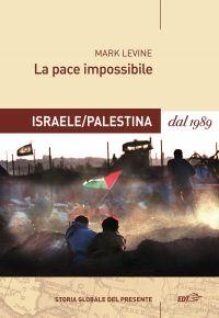 La pace impossibile: Israele/Palestina dal 1989 ePub