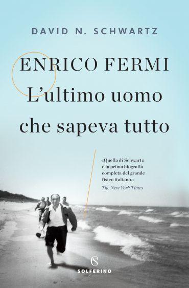 Enrico Fermi. L'ultimo uomo che sapeva tutto ePub