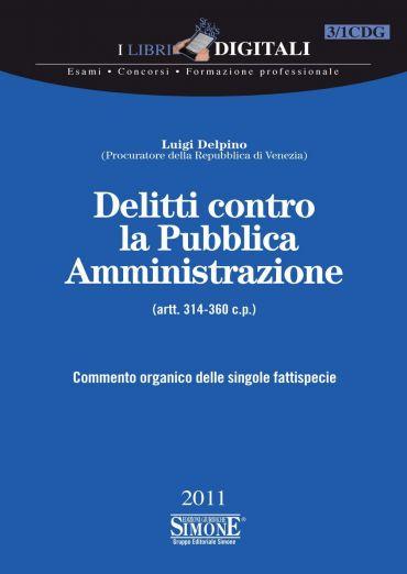 Delitti contro la Pubblica Amministrazione - (artt. 314-360 c.p.