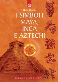 I simboli maya, inca e aztechi ePub