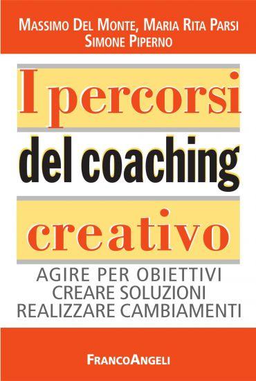 I percorsi del coaching creativo. Agire per obiettivi creare sol