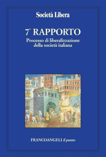 Settimo Rapporto. Processo di liberalizzazione della società ita