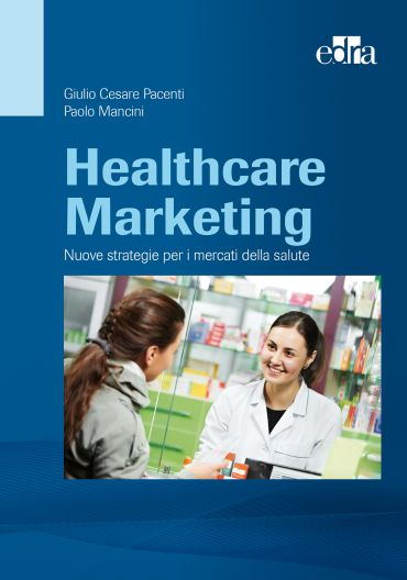 Healthcare Marketing : Nuove strategie per i mercati della salut