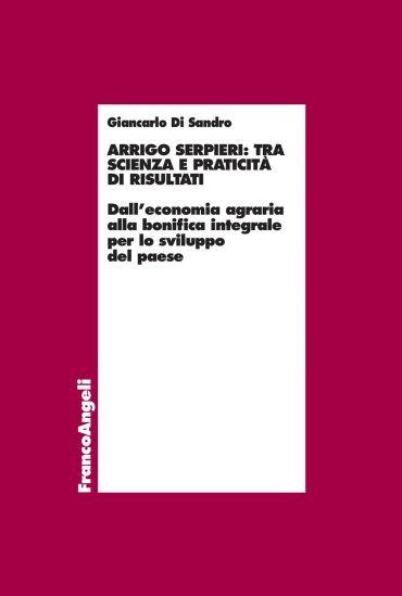 Arrigo Serpieri: tra scienza e praticità di risultati. Dall'econ