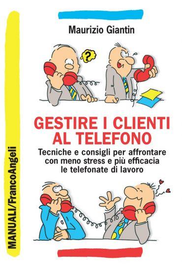 Gestire i clienti al telefono. Tecniche e consigli per affrontar