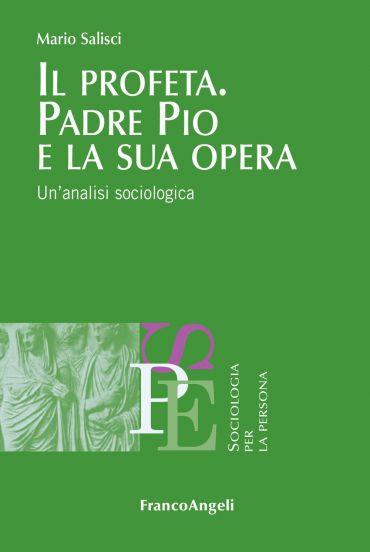 Il profeta. Padre Pio e la sua opera. Un'analisi sociologica