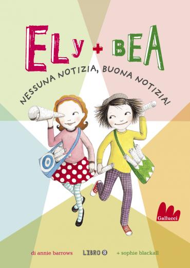 Ely + Bea 8 Nessuna notizia, buona notizia! ePub