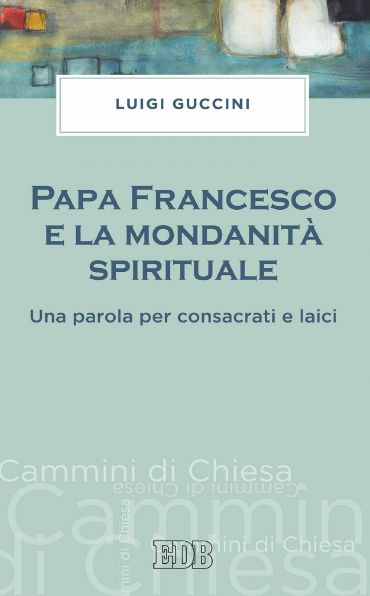 Papa Francesco e la mondanità spirituale ePub