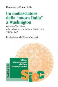 Un ambasciatore della nuova Italia a Washington. Alberto Tarchia
