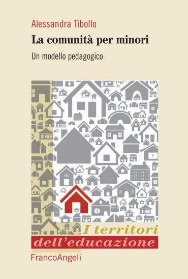 Le comunità per minori. Un modello pedagogico