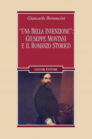 """""""Una bella invenzione"""": Giuseppe Montani e il romanzo storico"""