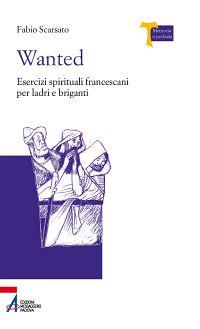 Wanted. Esercizi spirituali francescani per ladri e briganti ePu