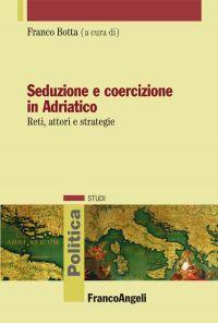 Seduzione e coercizione in Adriatico. Reti, attori e strategie