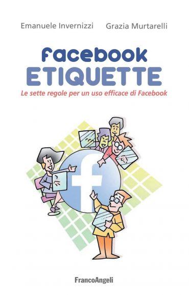 Facebook Etiquette. Le sette regole per un uso efficace di Faceb