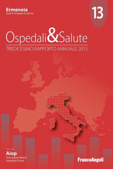 Ospedali & Salute. Tredicesimo Rapporto annuale 2015