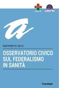 Osservatorio civico sul federalismo in sanità. Rapporto 2015 ePu
