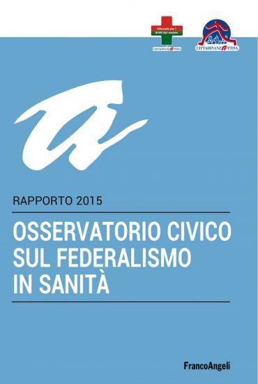 Osservatorio civico sul federalismo in sanità. Rapporto 2015