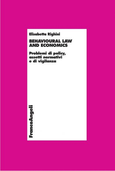 Behavioural law and economics. Problemi di policy, assetti norma